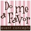 Do Me A Favor Event Concepts - Favors, Invitations - 177 Madison Drive, Naples, Florida, 34110, USA