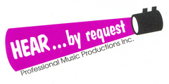 Hear...by request Professional Music Productions Inc.